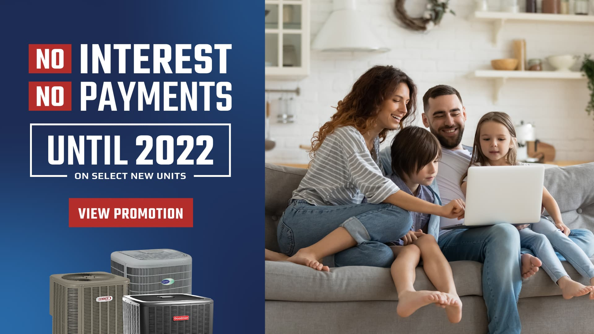 No Interest No Payments Until 2022 on Select A/C Systems. Graphic next to image of family of 4 looking on the computer.